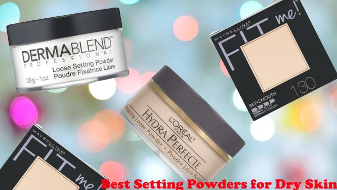 Best Setting Powders for Dry Skin